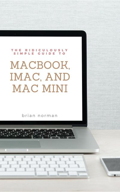 The Ridiculously Simple Guide to the New MacBook Air, Brian Norman