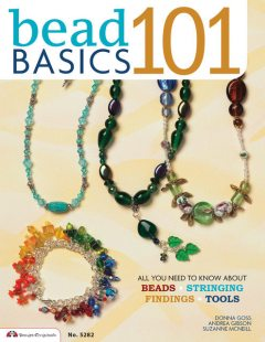 Bead Basics 101, Suzanne McNeill, Andrea Gibson