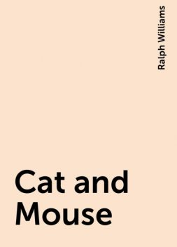 Cat and Mouse, Ralph Williams