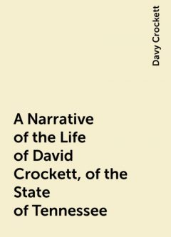 A Narrative of the Life of David Crockett, of the State of Tennessee, Davy Crockett