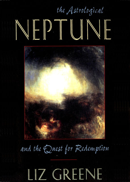 The Astrological Neptune and the Quest for Redemption, Liz Greene