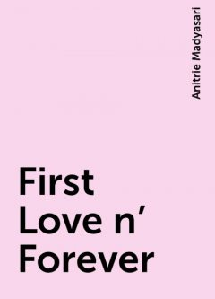 First Love n' Forever, Anitrie Madyasari