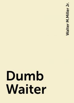 Dumb Waiter, Walter M.Miller Jr.