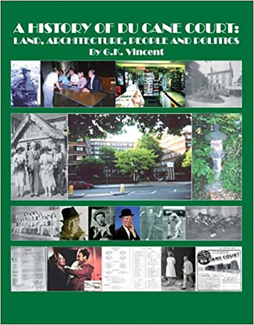 A History of Du Cane Court: Land, Architecture, People and Politics, Gregory K.Vincent