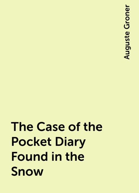 The Case of the Pocket Diary Found in the Snow, Auguste Groner