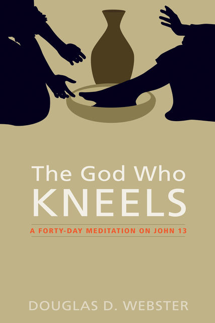 The God Who Kneels, Douglas D. Webster