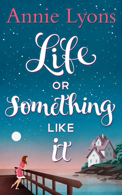 Life Or Something Like It, Annie Lyons