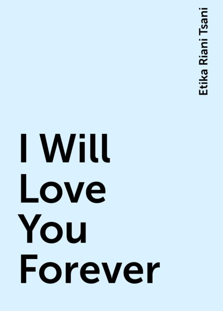 I Will Love You Forever, Etika Riani Tsani