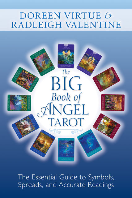 The Big Book of Angel Tarot: The Essential Guide to Symbols, Spreads, and Accurate Readings, Doreen Virtue, Radleigh Valentine