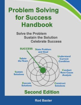 Problem Solving for Success Handbook: Solve the Problem – Sustain the Solution – Celebrate Success, Rod Baxter