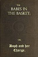 The Babes in the Basket or, Daph and Her Charge, Sarah Baker