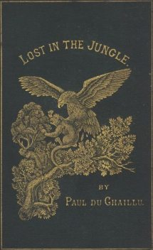 Lost in the Jungle / Narrated for Young People, Paul B.Du Chaillu