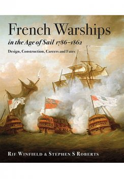 French Warships in the Age of Sail 1786 – 1861, Rif Winfield, Stephen S Roberts