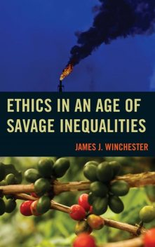 Ethics in an Age of Savage Inequalities, James J. Winchester