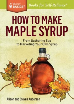 How to Make Maple Syrup, Alison Anderson, Steven Anderson