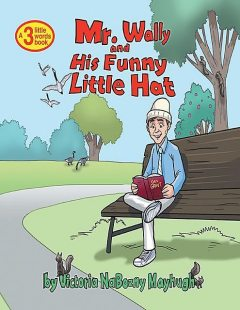 Mr. Wally and His Funny Little Hat: A 3 Little Words Book, Victoria NaBozny Mayhugh