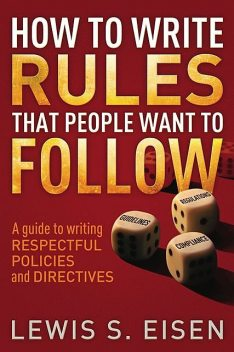 How to Write Rules That People Want to Follow, Lewis S Eisen