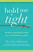 Hold Me Tight: Seven Conversations for a Lifetime of Love, Sue Johnson