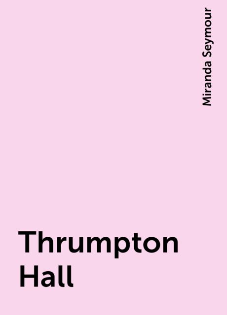 Thrumpton Hall, Miranda Seymour