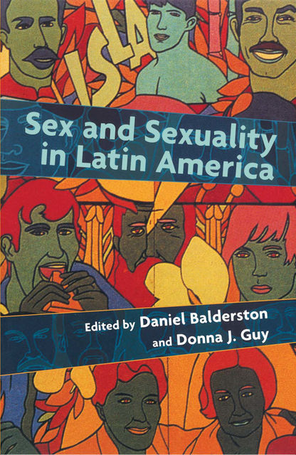 Sex and Sexuality in Latin America, Daniel Balderston, Donna Guy