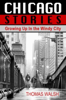 Chicago Stories – Growing Up In the Windy City, Thomas Walsh