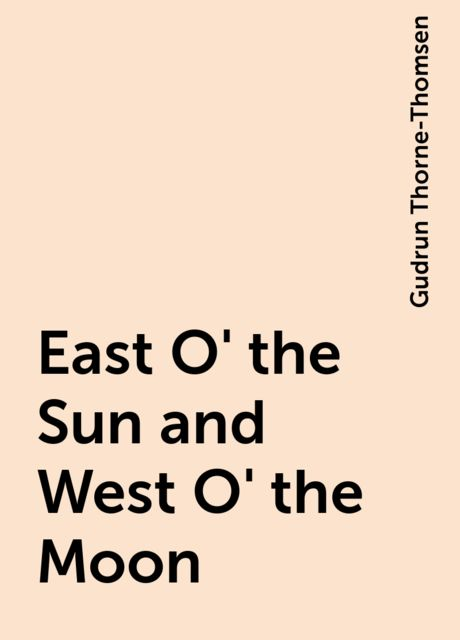 East O' the Sun and West O' the Moon, Gudrun Thorne-Thomsen