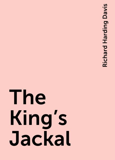 The King's Jackal, Richard Harding Davis