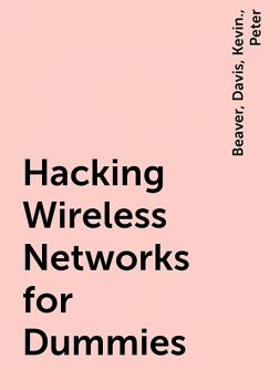 Hacking Wireless Networks for Dummies, Peter, Davis, Beaver, Kevin.