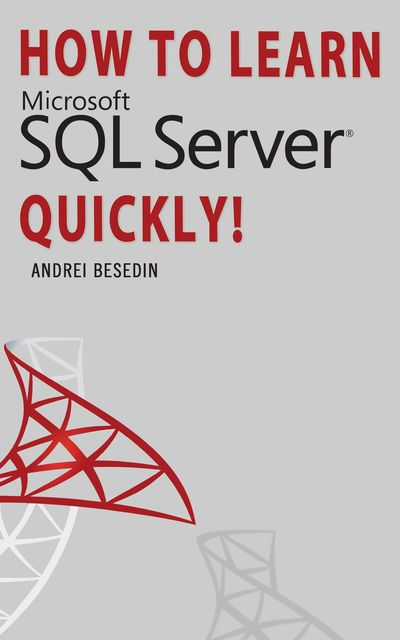 HOW TO LEARN MICROSOFT SQL SERVER QUICKLY, Andrei Besedin