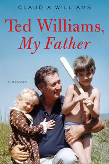 Ted Williams, My Father, Claudia Williams
