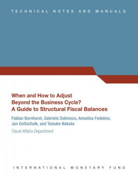 When and How to Adjust Beyond the Business Cycle? A Guide to Structural Fiscal Balances, Annalisa Fedelino, Fabian Bornhorst, Jan Gottschalk