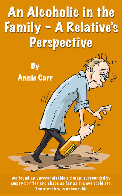 An Alcoholic in the Family – A Relative's Perspective, Annie Carr
