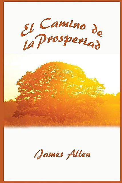 El Camino de La Prosperidad (Spanish Edition), James Allen