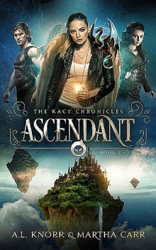 Ascendant: The Revelations of Oriceran (The Kacy Chronicles Book 2), Martha Carr, Michael Anderle, A.L. Knorr
