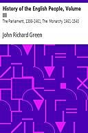 History of the English People, Volume III / The Parliament, 1399-1461; The Monarchy 1461-1540, John Richard Green
