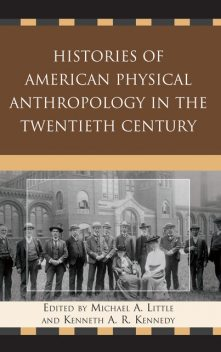 Histories of American Physical Anthropology in the Twentieth Century, Michael A. Little