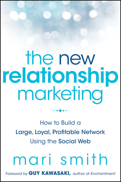 The New Relationship Marketing, Mari Smith