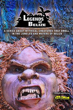 Legends Of Belize: A Series About Mythical Creatures, GrissyG Dismas
