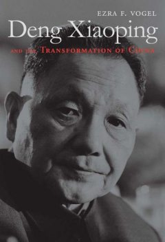 Deng Xiaoping and the Transformation of China, Ezra F., Vogel