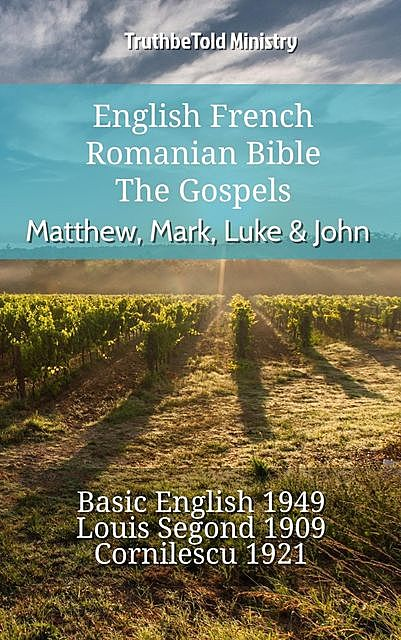 English French Romanian Bible – The Gospels – Matthew, Mark, Luke & John, Truthbetold Ministry