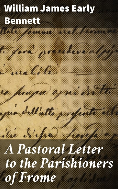 A Pastoral Letter to the Parishioners of Frome, William James Early Bennett