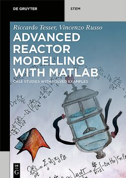Advanced Reactor Modeling with MATLAB, Vincenzo Russo, Riccardo Tesser