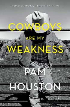 Cowboys Are My Weakness: Stories, Pam Houston