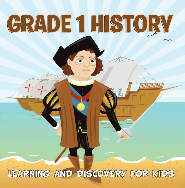 Grade 1 History: Learning And Discovery For Kids, Baby Professor