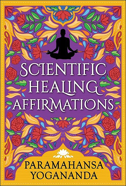 Scientific Healing Affirmations, Paramahansa Yogananda