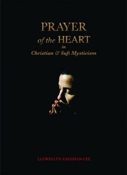 Prayer Of The Heart In Christian And Sufi Mysticism, Llewellyn Vaughan-Lee