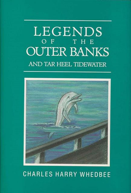 Legends of the Outer Banks and Tar Heel Tide Waters, Charles Harry Whedbee