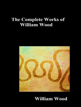 The Complete Works of William Wood, William Wood