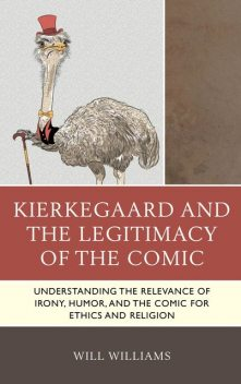 Kierkegaard and the Legitimacy of the Comic, Will Williams