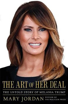 Art of Her Deal : The Untold Story of Melania Trump, Mary Jordan